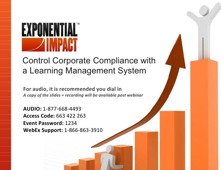 Control Corporate Compliance witha Learning Management SystemFor audio, it is recommended you dial inA copy of the slides ...