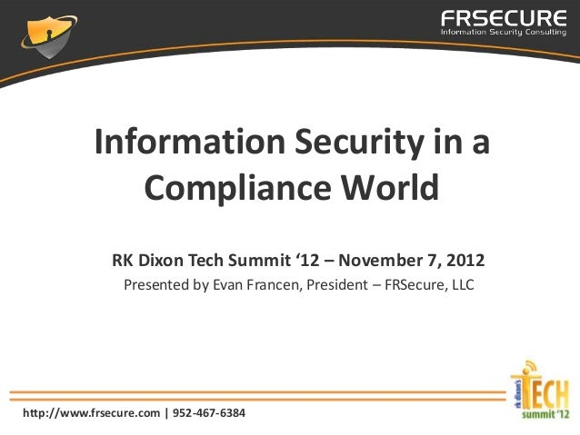 Information Security in a              Compliance World               RK Dixon Tech Summit '12 – November 7, 2012         ...