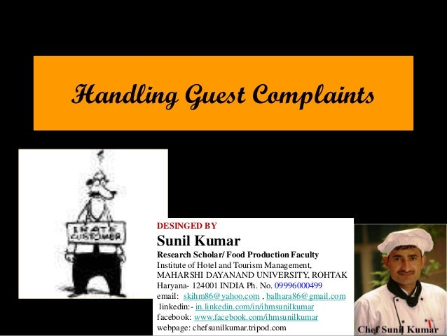 Handling Guest Complaints DESINGED BY Sunil Kumar Research Scholar/ Food Production Faculty Institute of Hotel and Tourism...