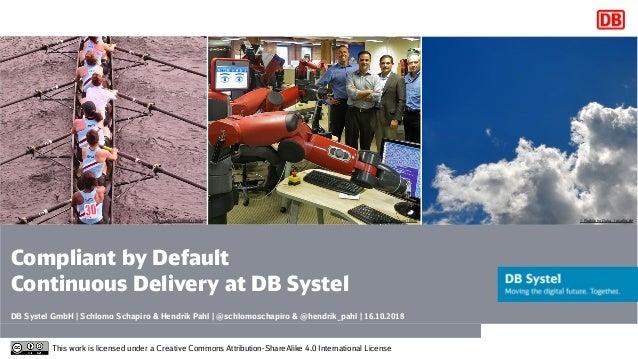 DB Systel GmbH | Schlomo Schapiro & Hendrik Pahl | @schlomoschapiro & @hendrik_pahl | 16.10.2018 This work is licensed und...