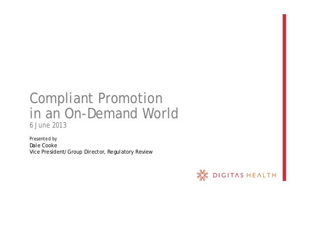 Compliant Promotionin an On-Demand World6 June 2013Presented byDale CookeVice President/Group Director, Regulatory Review