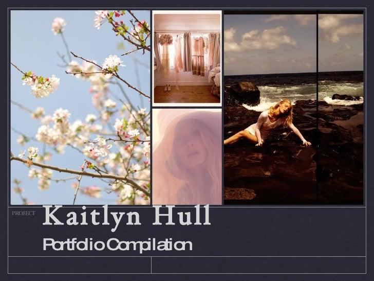 Kaitlyn Hull <ul><li>Portfolio Compilation </li></ul>PROJECT