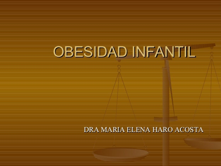 OBESIDAD INFANTIL  DRA MARIA ELENA HARO ACOSTA