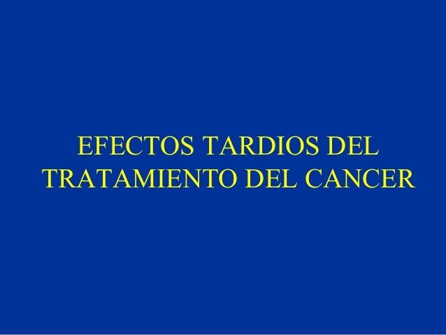 EFECTOS TARDIOS DEL TRATAMIENTO DEL CANCER