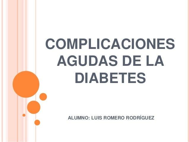 COMPLICACIONES AGUDAS DE LA DIABETES ALUMNO: LUIS ROMERO RODRÍGUEZ