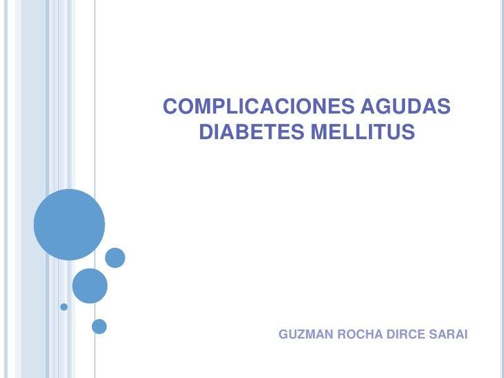 COMPLICACIONES AGUDAS  DIABETES MELLITUS        GUZMAN ROCHA DIRCE SARAI