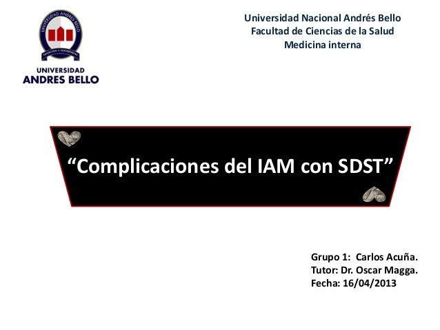 """Universidad Nacional Andrés Bello Facultad de Ciencias de la Salud Medicina interna  """"Complicaciones del IAM con SDST""""  Gr..."""