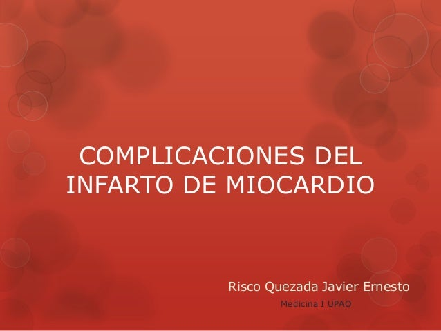 COMPLICACIONES DEL INFARTO DE MIOCARDIO Risco Quezada Javier Ernesto Medicina I UPAO