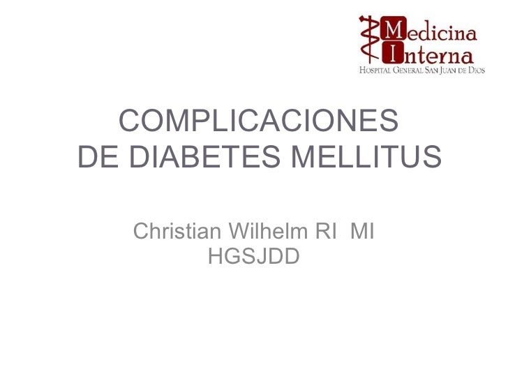 COMPLICACIONES  DE DIABETES MELLITUS Christian Wilhelm RI  MI HGSJDD
