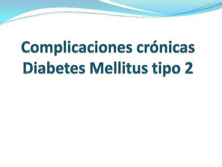 La DM de tipo 2 está asociada con complicaciones    microvasculares y macrovasculares graves MICROVASCULARES              ...