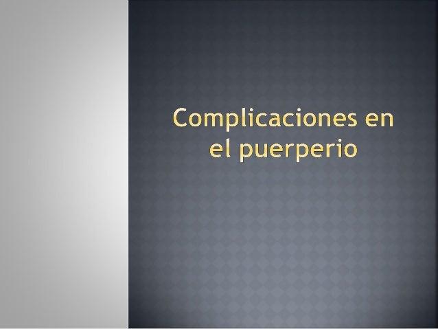    Puerperio - Definición       Es el periodo de tiempo que se extiende desde el final del        alumbramiento o tercer...