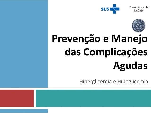 Prevenção e Manejo das Complicações Agudas Hiperglicemia e Hipoglicemia