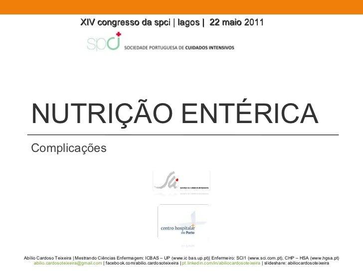 Complicações NUTRIÇÃO ENTÉRICA Abílio Cardoso Teixeira | Mestrando Ciências Enfermagem: ICBAS – UP (www.ic bas.up.pt)| Enf...