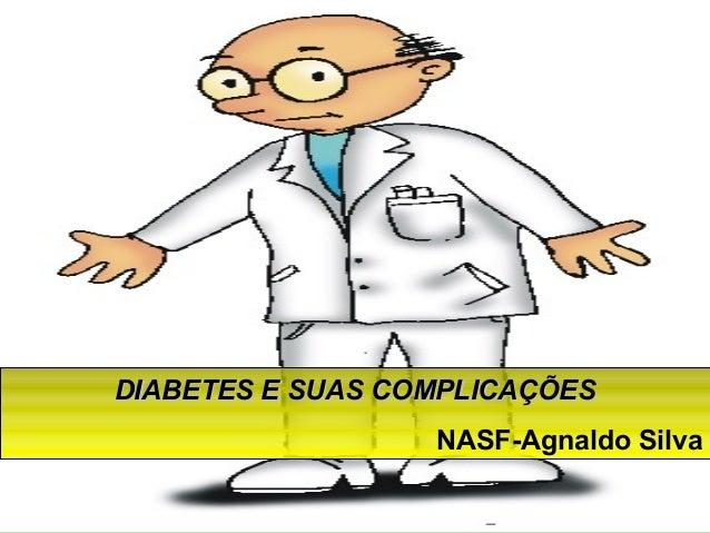 Copyright © RHVIDA S/C Ltda. www.rhvida.com.br DIABETES E SUAS COMPLICAÇÕESDIABETES E SUAS COMPLICAÇÕES NASF-Agnaldo Silva