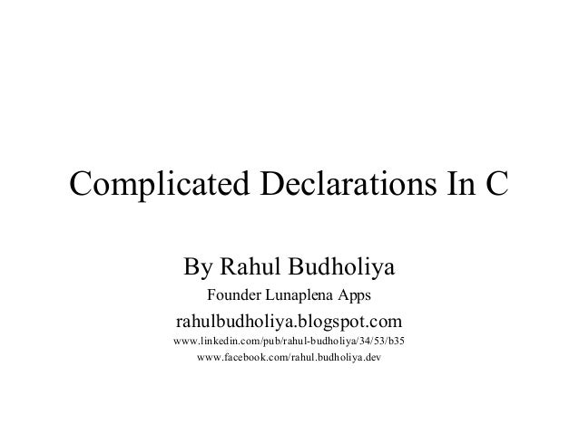Complicated Declarations In C By Rahul Budholiya Founder Lunaplena Apps rahulbudholiya.blogspot.com www.linkedin.com/pub/r...