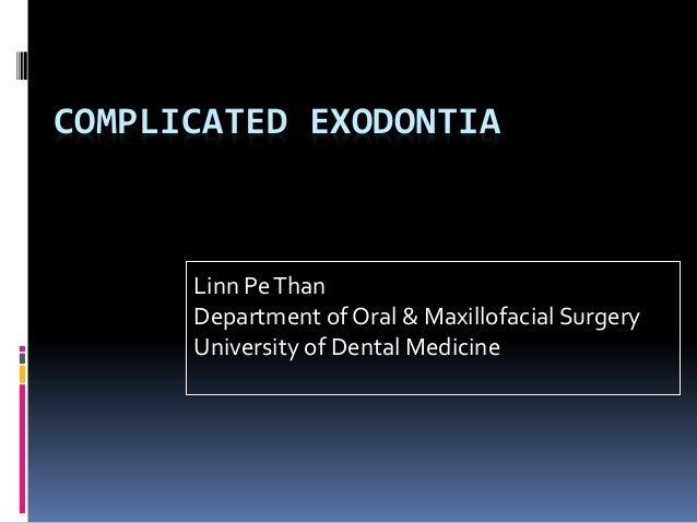 COMPLICATED EXODONTIA Linn PeThan Department of Oral & Maxillofacial Surgery University of Dental Medicine