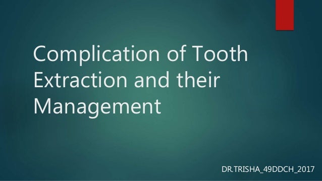 Complication of Tooth Extraction and their Management DR.TRISHA_49DDCH_2017