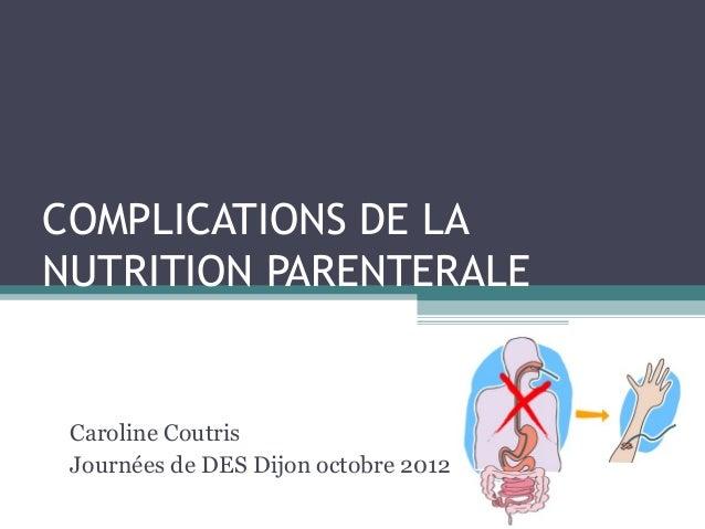 COMPLICATIONS DE LANUTRITION PARENTERALE Caroline Coutris Journées de DES Dijon octobre 2012