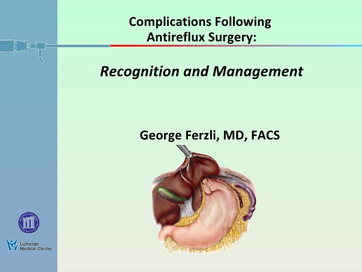 Complications Following  Antireflux Surgery: Recognition and Management George Ferzli, MD, FACS