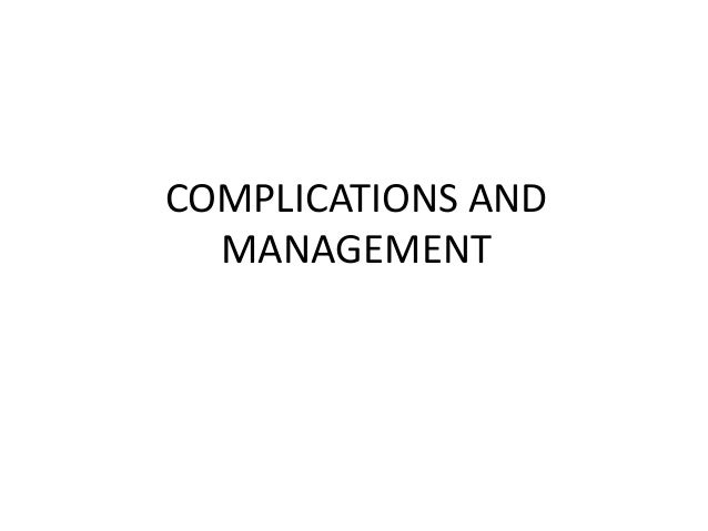COMPLICATIONS AND MANAGEMENT