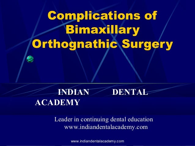 Complications of Bimaxillary Orthognathic Surgery  INDIAN ACADEMY  DENTAL  Leader in continuing dental education www.india...