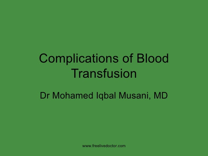 Complications of Blood Transfusion Dr Mohamed Iqbal Musani, MD www.freelivedoctor.com