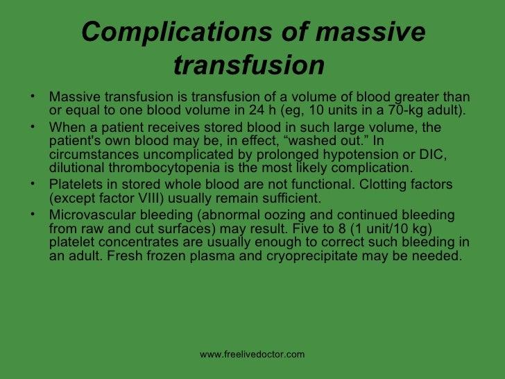 Complications of massive transfusion   <ul><li>Massive transfusion is transfusion of a volume of blood greater than or equ...