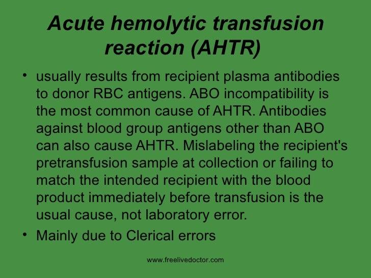 Acute hemolytic transfusion reaction (AHTR)   <ul><li>usually results from recipient plasma antibodies to donor RBC antige...