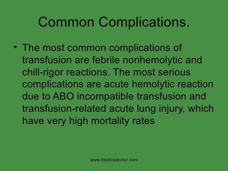 Common Complications. <ul><li>The most common complications of transfusion are febrile nonhemolytic and chill-rigor reacti...