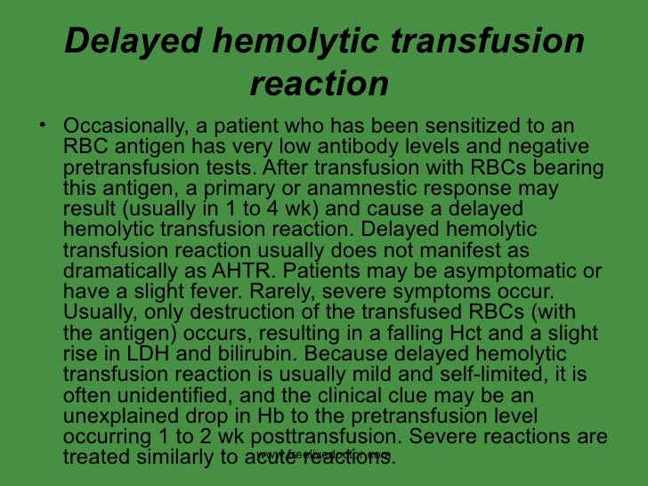 Delayed hemolytic transfusion reaction   <ul><li>Occasionally, a patient who has been sensitized to an RBC antigen has ver...
