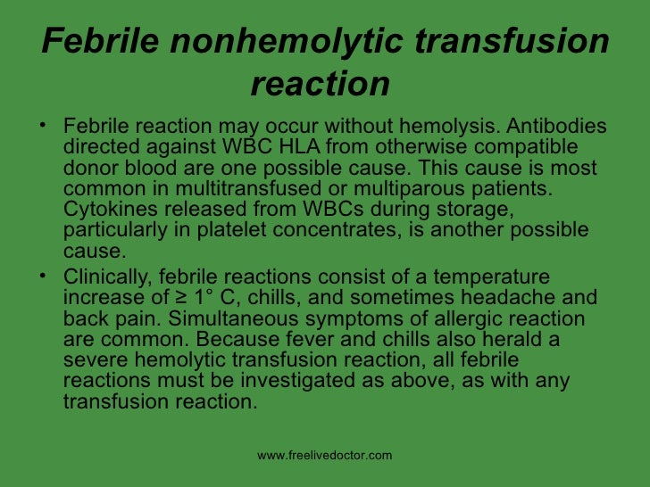 Febrile nonhemolytic transfusion reaction   <ul><li>Febrile reaction may occur without hemolysis. Antibodies directed agai...