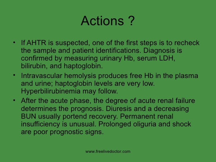 Actions ? <ul><li>If AHTR is suspected, one of the first steps is to recheck the sample and patient identifications. Diagn...