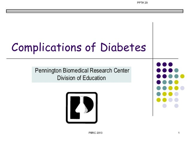 PPT# 29Complications of Diabetes    Pennington Biomedical Research Center             Division of Education               ...