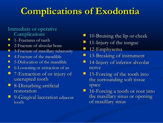 complications of exodontia Webmd explains why your dentist may need to pull a tooth, or multiple teeth, and what to expect.