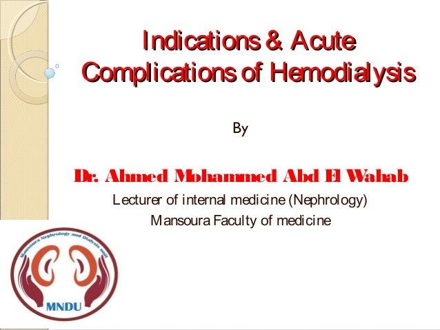Indications& AcuteIndications& Acute Complicationsof HemodialysisComplicationsof Hemodialysis By Dr. Ahmed Mohammed Abd El...