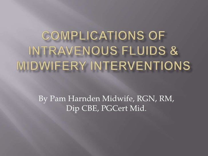 Complications of intravenous fluids & midwifery interventions
