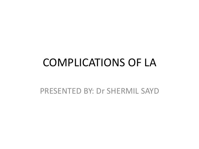 COMPLICATIONS OF LA PRESENTED BY: Dr SHERMIL SAYD