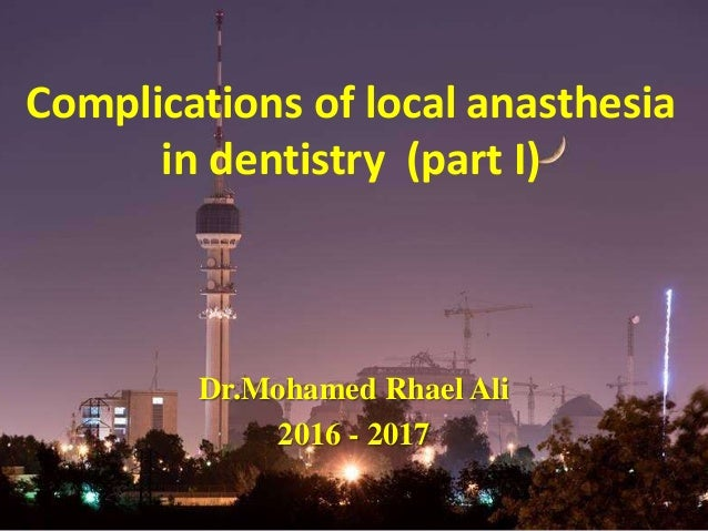 Complications of local anasthesia in dentistry (part I) Dr.Mohamed Rhael Ali 2016 - 2017