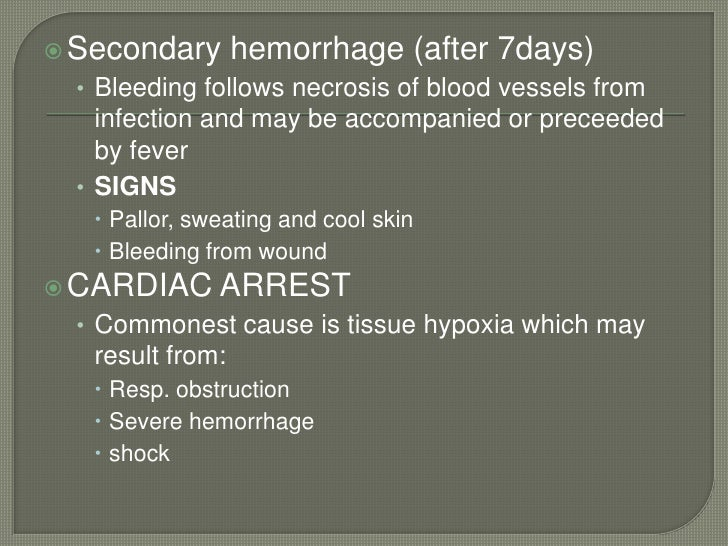 Secondary hemorrhage (after 7days)<br />Bleeding follows necrosis of blood vessels from infection and may be accompanied o...