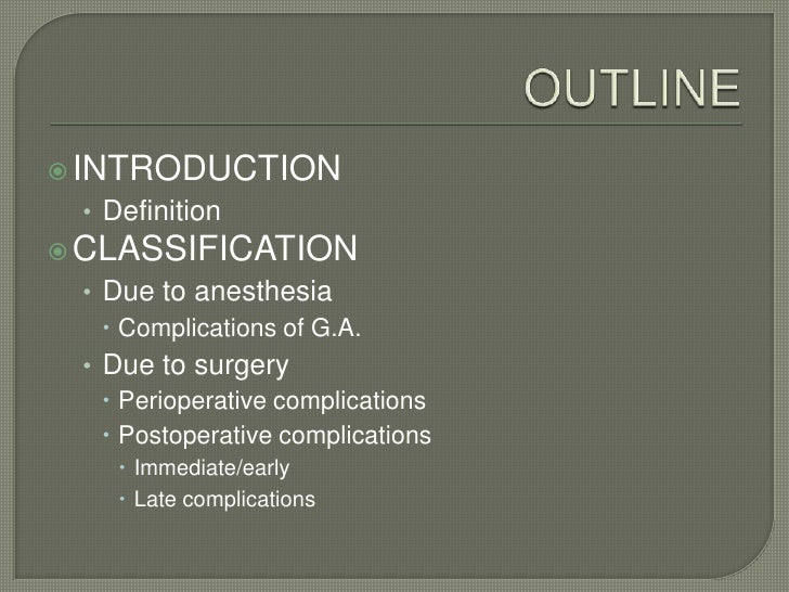 OUTLINE<br />INTRODUCTION<br />Definition<br />CLASSIFICATION<br />Due to anesthesia<br />Complications of G.A.<br />Due t...