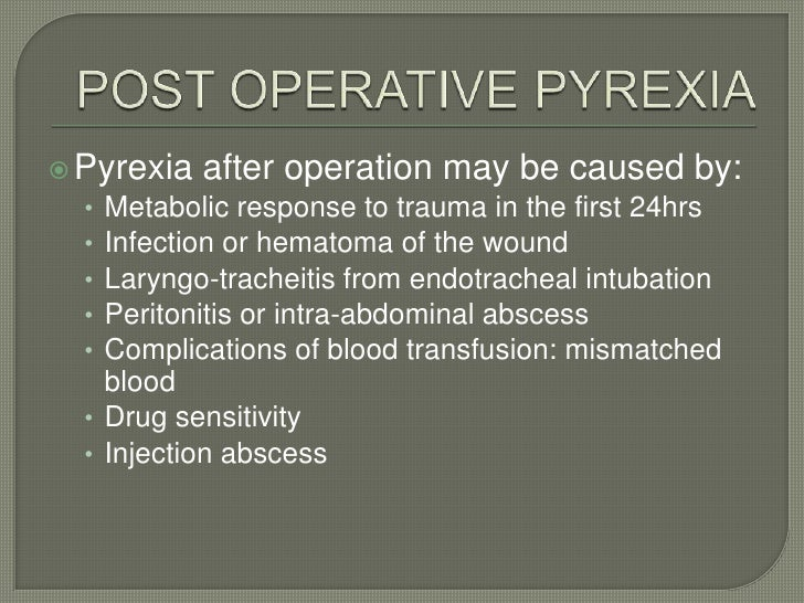 POST OPERATIVE PYREXIA<br />Pyrexia after operation may be caused by:<br />Metabolic response to trauma in the first 24hrs...