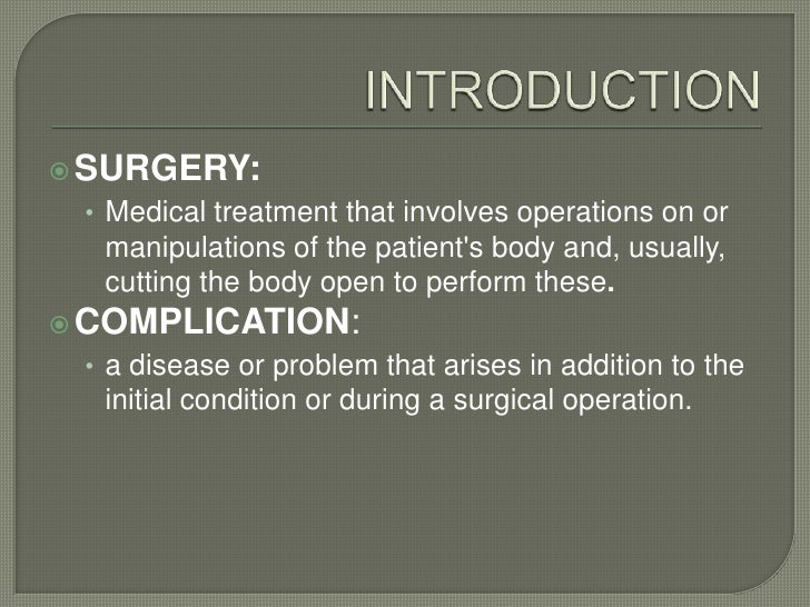 INTRODUCTION<br />SURGERY: <br />Medical treatment that involves operations on or manipulations of the patient's body and,...