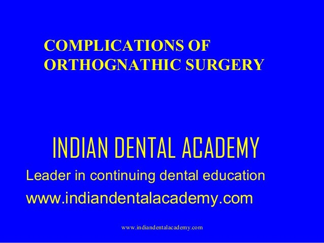 COMPLICATIONS OF ORTHOGNATHIC SURGERY  INDIAN DENTAL ACADEMY Leader in continuing dental education  www.indiandentalacadem...