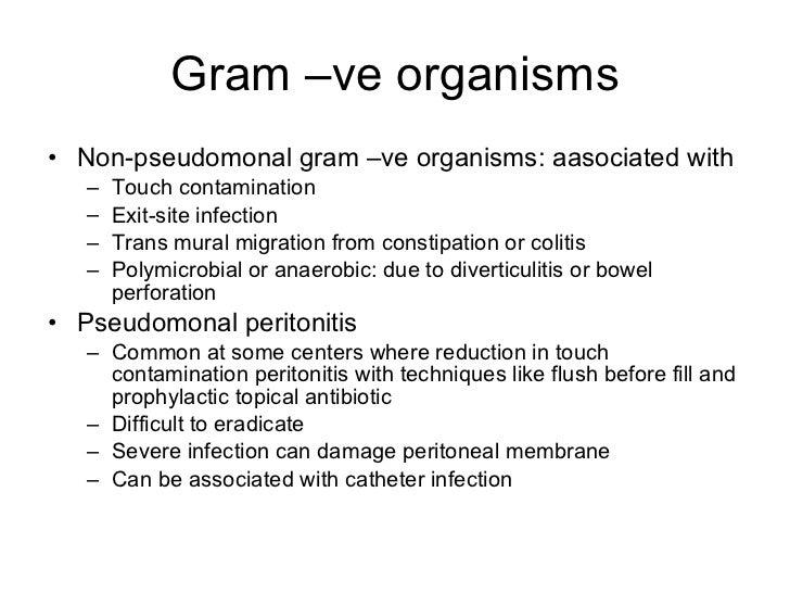 Gram –ve organisms <ul><li>Non-pseudomonal gram –ve organisms: aasociated with </li></ul><ul><ul><li>Touch contamination <...