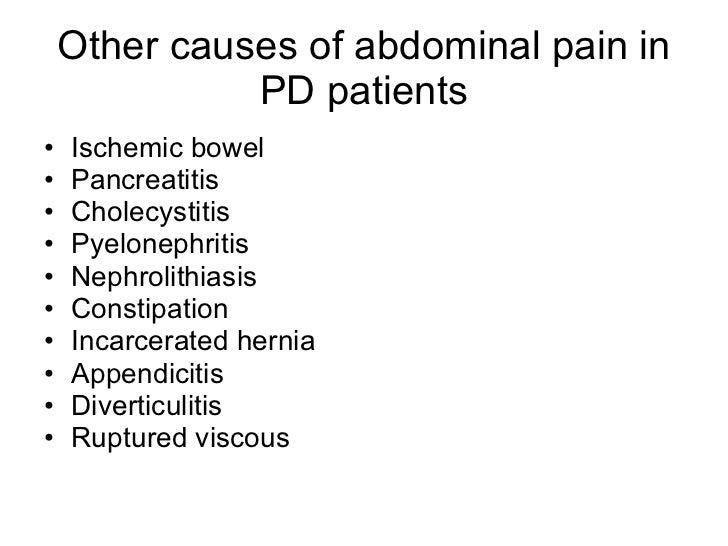 Other causes of abdominal pain in PD patients <ul><li>Ischemic bowel </li></ul><ul><li>Pancreatitis </li></ul><ul><li>Chol...