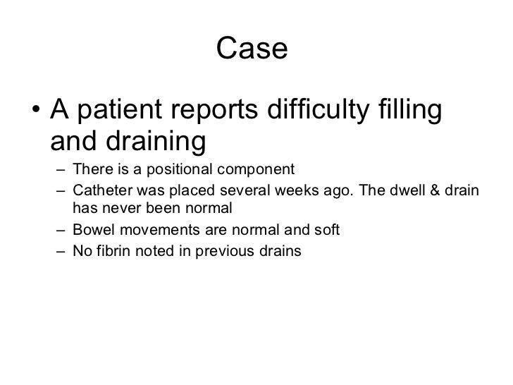 Case  <ul><li>A patient reports difficulty filling and draining </li></ul><ul><ul><li>There is a positional component </li...