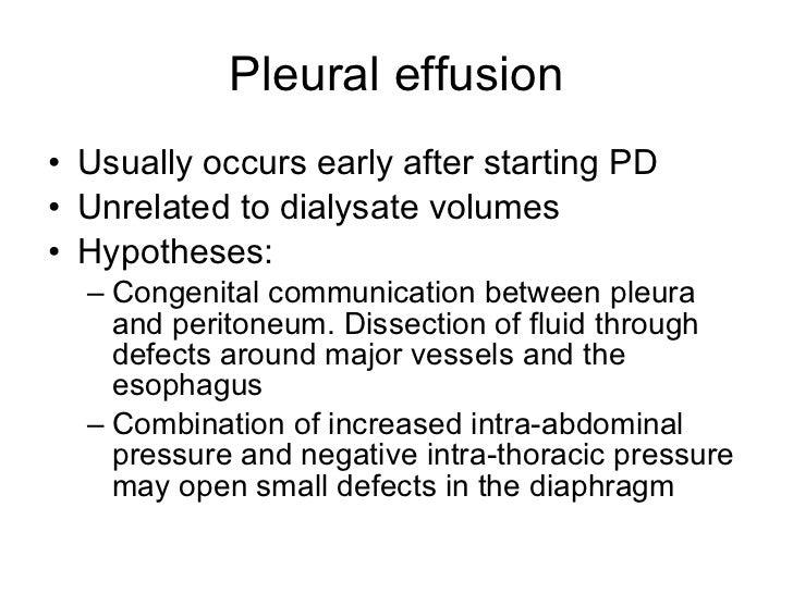 Pleural effusion <ul><li>Usually occurs early after starting PD </li></ul><ul><li>Unrelated to dialysate volumes </li></ul...