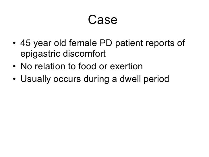 Case  <ul><li>45 year old female PD patient reports of epigastric discomfort </li></ul><ul><li>No relation to food or exer...