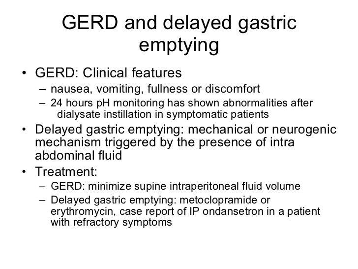 GERD and delayed gastric emptying <ul><li>GERD: Clinical features </li></ul><ul><ul><li>nausea, vomiting, fullness or disc...