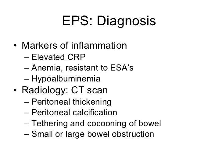 EPS: Diagnosis  <ul><li>Markers of inflammation </li></ul><ul><ul><li>Elevated CRP </li></ul></ul><ul><ul><li>Anemia, resi...